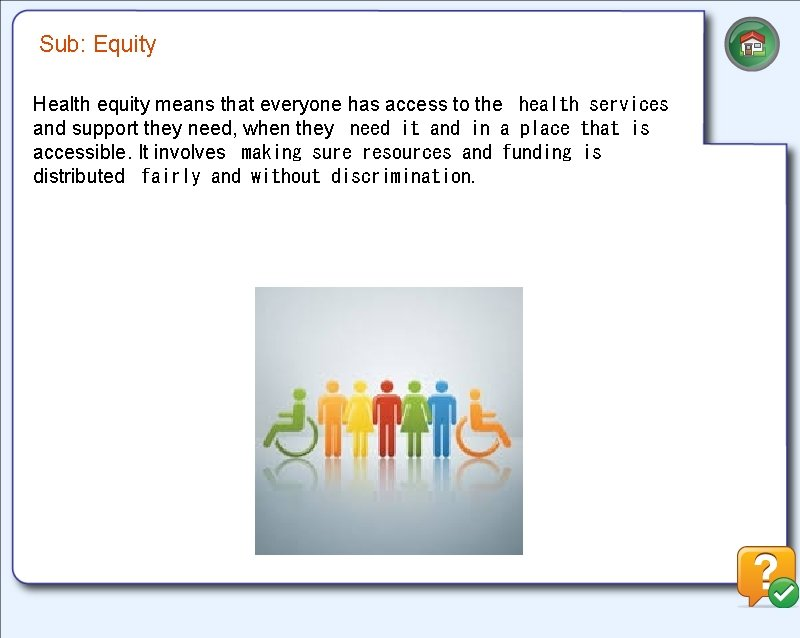 Sub: Equity Health equity means that everyone has access to the health services and