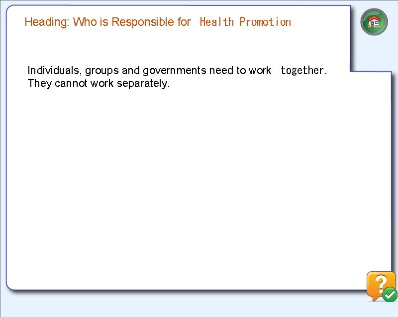Heading: Who is Responsible for Health Promotion Individuals, groups and governments need to work