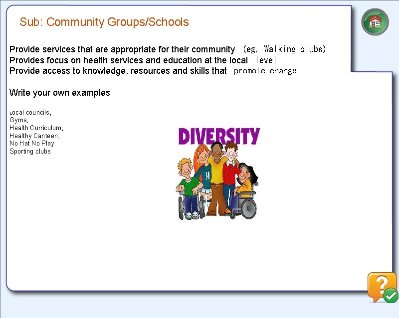 Sub: Community Groups/Schools Provide services that are appropriate for their community (eg. Walking clubs)