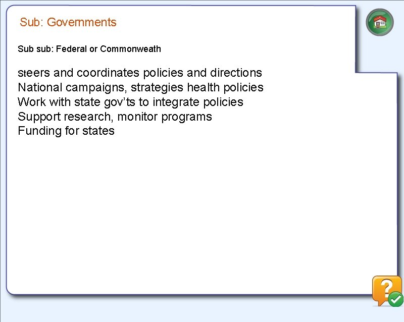 Sub: Governments Sub sub: Federal or Commonweath Steers and coordinates policies and directions National