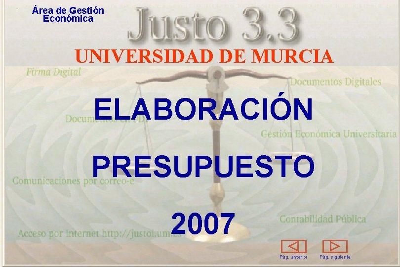 Área de Gestión Económica UNIVERSIDAD DE MURCIA ELABORACIÓN PRESUPUESTO 2007 Pág. anterior Pág. siguiente