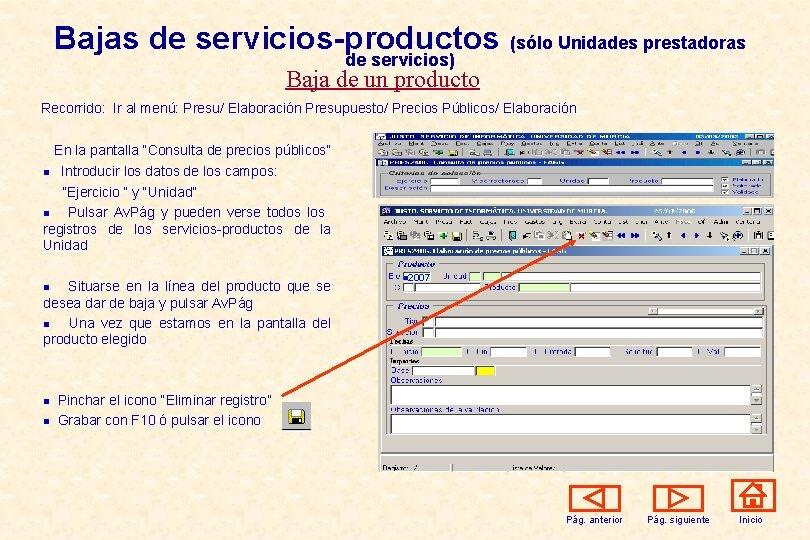 Bajas de servicios-productos (sólo Unidades prestadoras de servicios) Baja de un producto Recorrido: Ir