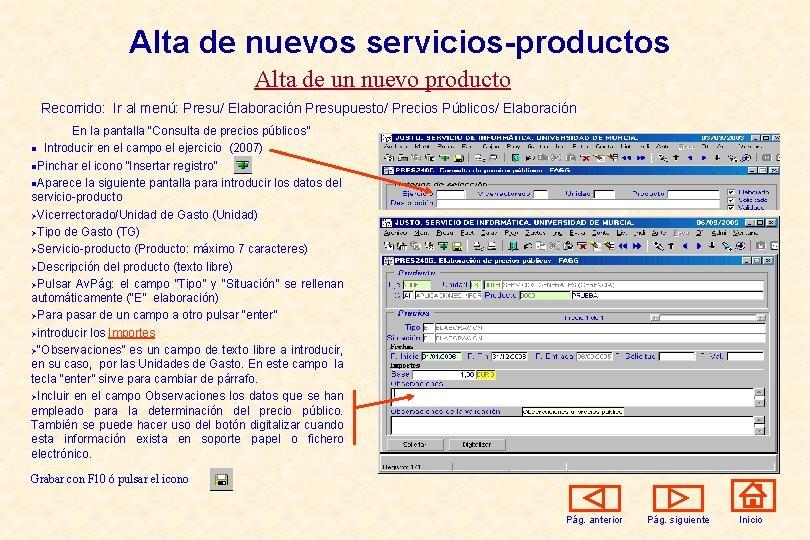 Alta de nuevos servicios-productos Alta de un nuevo producto Recorrido: Ir al menú: Presu/