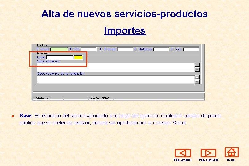 Alta de nuevos servicios-productos Importes n Base: Es el precio del servicio-producto a lo
