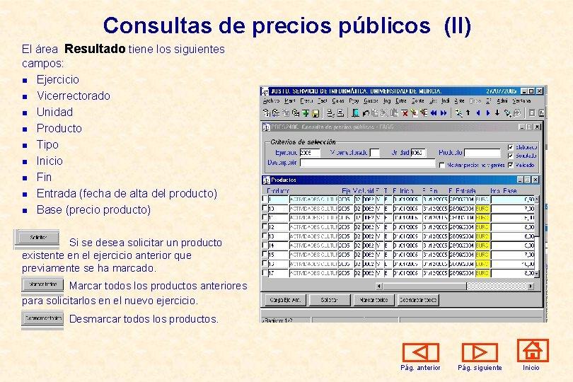 Consultas de precios públicos (II) El área Resultado tiene los siguientes campos: n Ejercicio