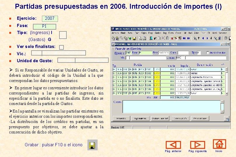Partidas presupuestadas en 2006. Introducción de importes (I) 2007 n Ejercicio: n Fase: n