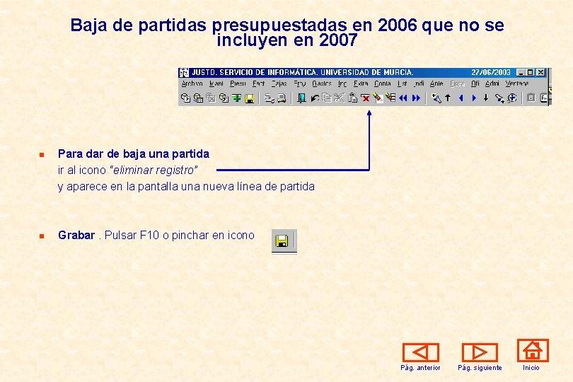 Baja de partidas presupuestadas en 2006 que no se incluyen en 2007 n n
