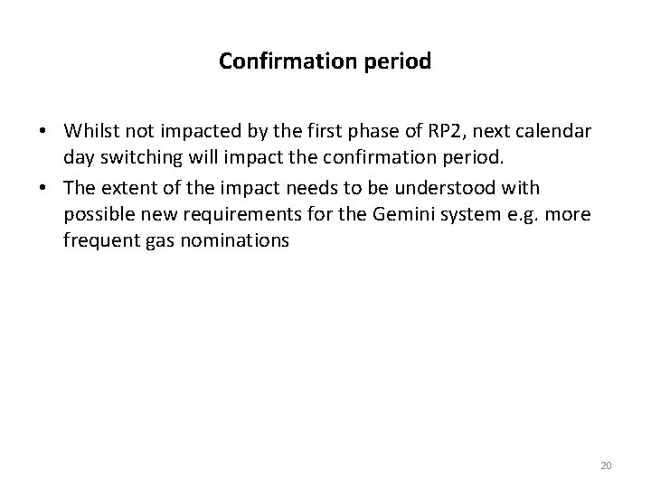 Confirmation period • Whilst not impacted by the first phase of RP 2, next