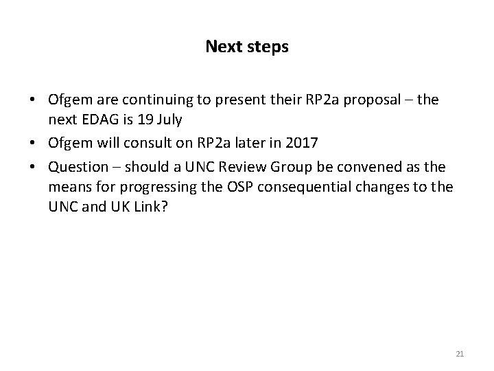 Next steps • Ofgem are continuing to present their RP 2 a proposal –