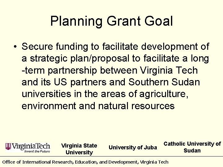 Planning Grant Goal • Secure funding to facilitate development of a strategic plan/proposal to