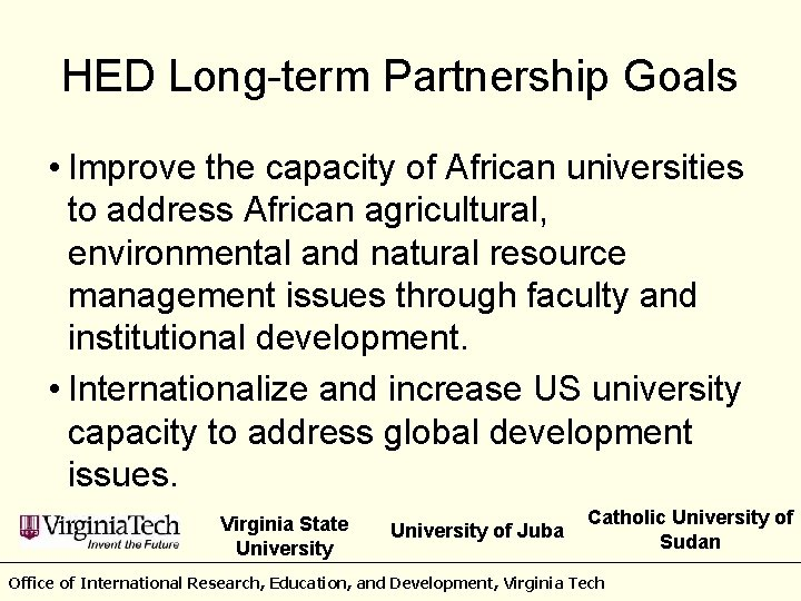 HED Long-term Partnership Goals • Improve the capacity of African universities to address African