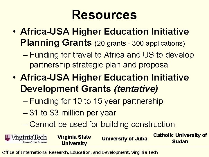 Resources • Africa-USA Higher Education Initiative Planning Grants (20 grants - 300 applications) –