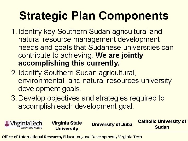 Strategic Plan Components 1. Identify key Southern Sudan agricultural and natural resource management development