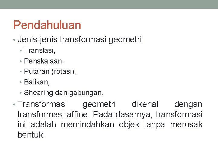 Pendahuluan • Jenis-jenis transformasi geometri • Translasi, • Penskalaan, • Putaran (rotasi), • Balikan,