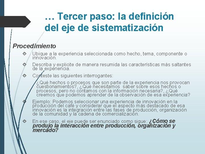 … Tercer paso: la definición del eje de sistematización Procedimiento Ubique a la experiencia
