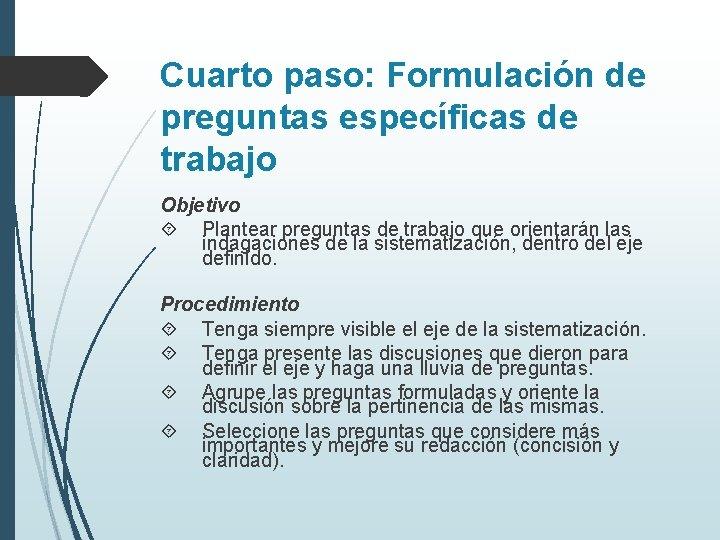 Cuarto paso: Formulación de preguntas específicas de trabajo Objetivo Plantear preguntas de trabajo que