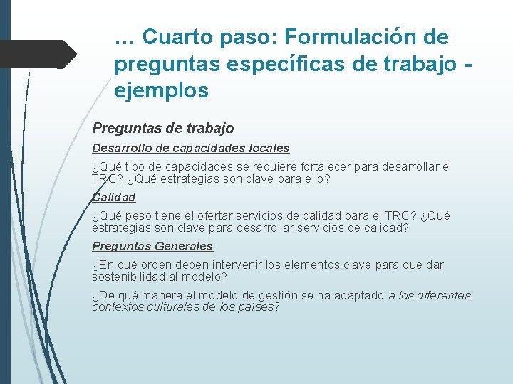 … Cuarto paso: Formulación de preguntas específicas de trabajo ejemplos Preguntas de trabajo Desarrollo