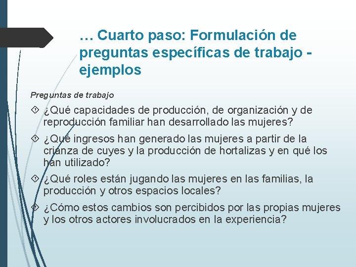 … Cuarto paso: Formulación de preguntas específicas de trabajo ejemplos Preguntas de trabajo ¿Qué