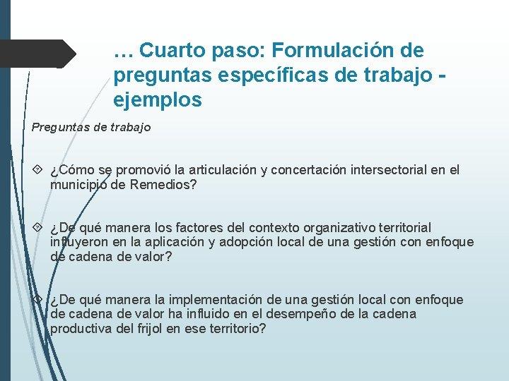 … Cuarto paso: Formulación de preguntas específicas de trabajo ejemplos Preguntas de trabajo ¿Cómo