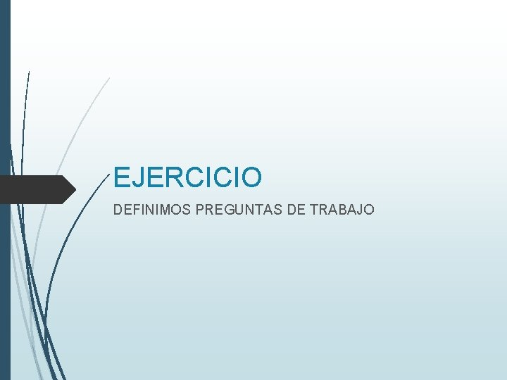 EJERCICIO DEFINIMOS PREGUNTAS DE TRABAJO