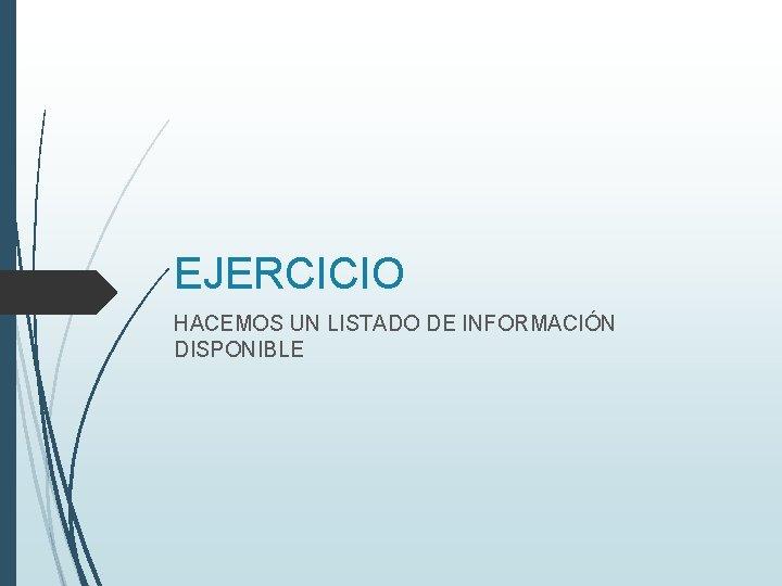 EJERCICIO HACEMOS UN LISTADO DE INFORMACIÓN DISPONIBLE