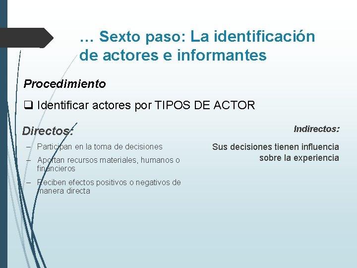 … Sexto paso: La identificación de actores e informantes Procedimiento q Identificar actores por