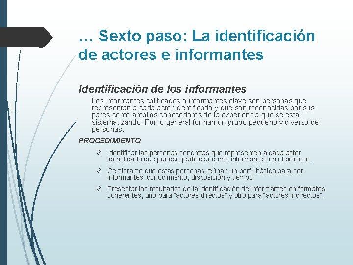 … Sexto paso: La identificación de actores e informantes Identificación de los informantes Los