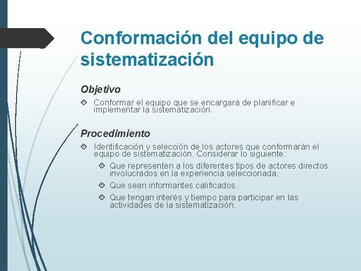 Conformación del equipo de sistematización Objetivo Conformar el equipo que se encargará de planificar
