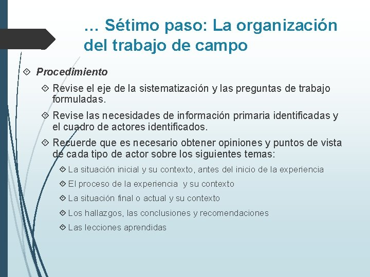 … Sétimo paso: La organización del trabajo de campo Procedimiento Revise el eje de