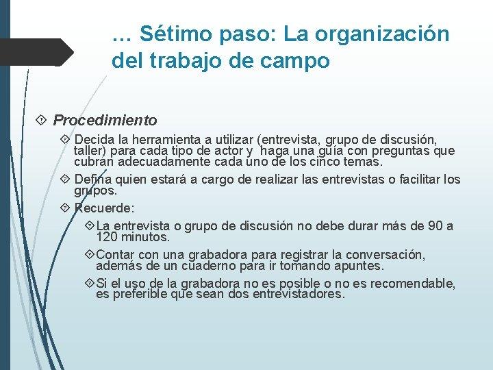 … Sétimo paso: La organización del trabajo de campo Procedimiento Decida la herramienta a