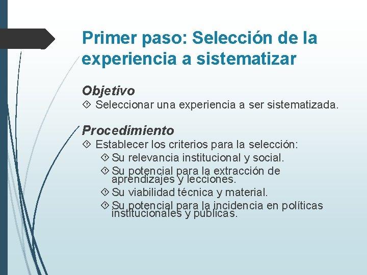 Primer paso: Selección de la experiencia a sistematizar Objetivo Seleccionar una experiencia a ser