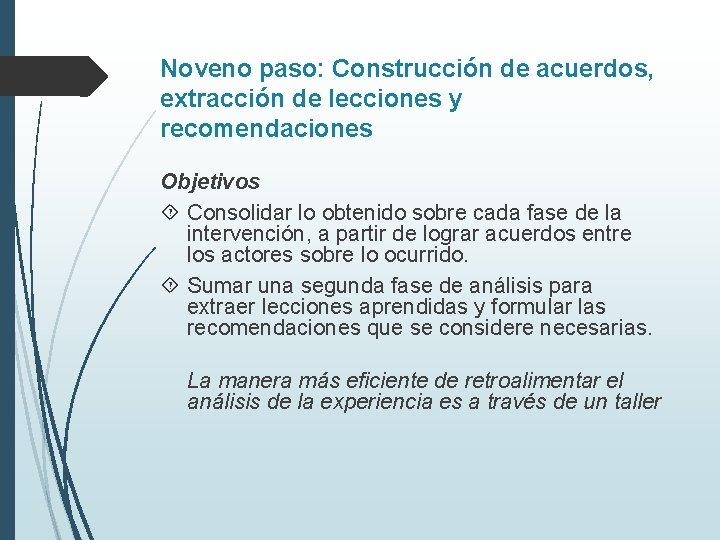 Noveno paso: Construcción de acuerdos, extracción de lecciones y recomendaciones Objetivos Consolidar lo obtenido