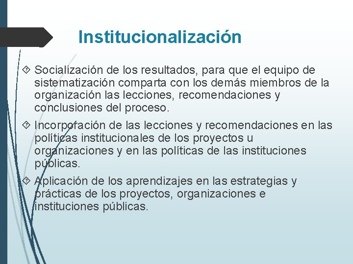 Institucionalización Socialización de los resultados, para que el equipo de sistematización comparta con los