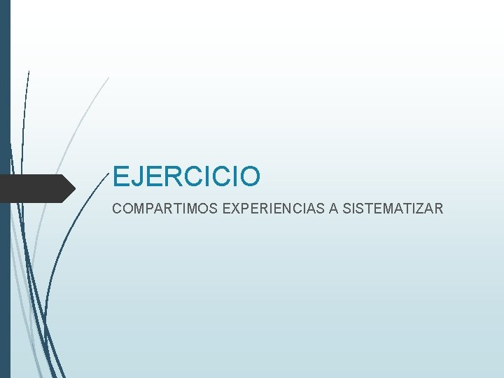 EJERCICIO COMPARTIMOS EXPERIENCIAS A SISTEMATIZAR