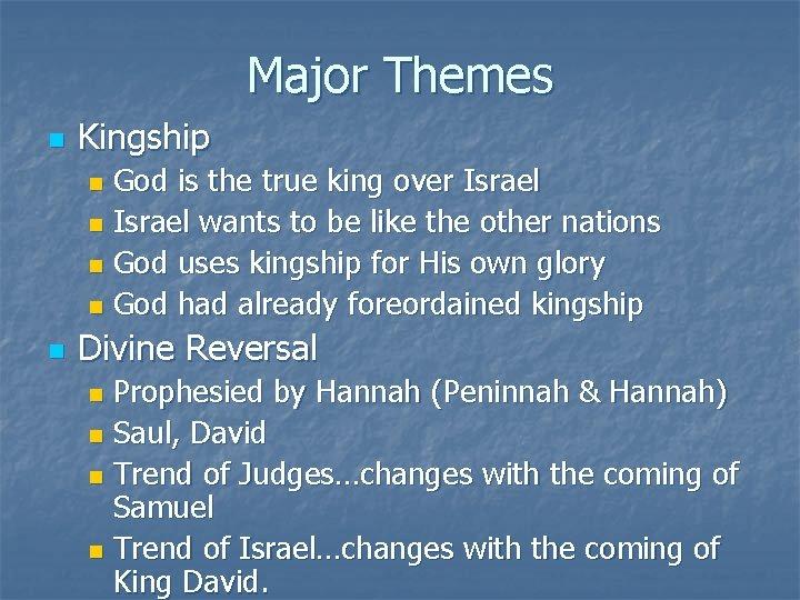 Major Themes n Kingship God is the true king over Israel n Israel wants
