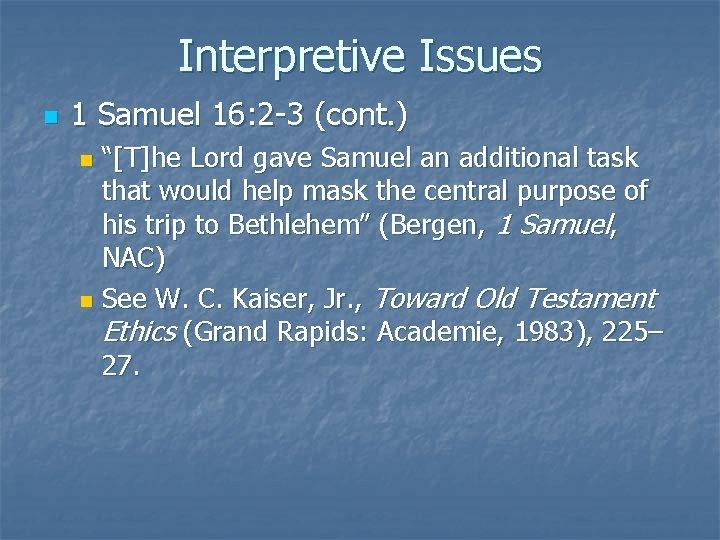"Interpretive Issues n 1 Samuel 16: 2 -3 (cont. ) ""[T]he Lord gave Samuel"