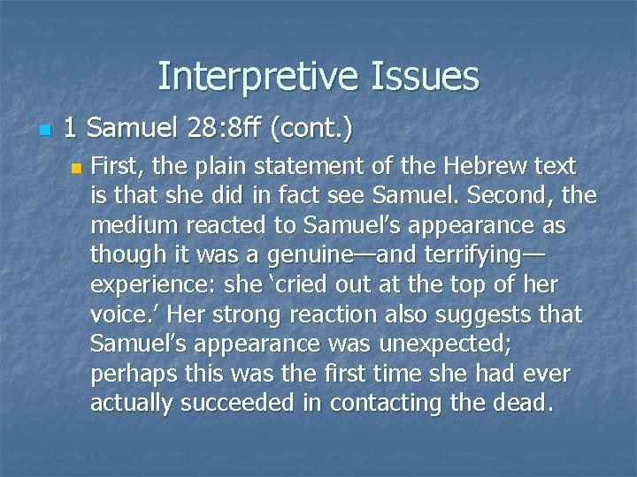 Interpretive Issues n 1 Samuel 28: 8 ff (cont. ) n First, the plain