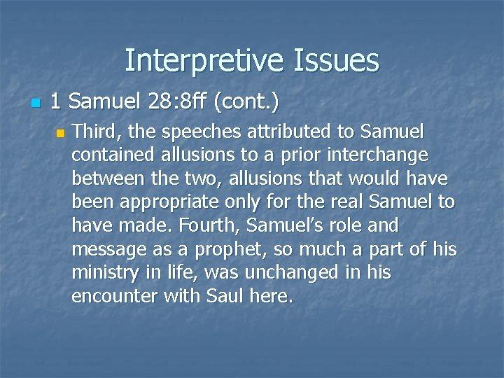 Interpretive Issues n 1 Samuel 28: 8 ff (cont. ) n Third, the speeches