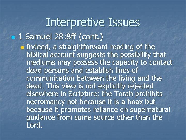 Interpretive Issues n 1 Samuel 28: 8 ff (cont. ) n Indeed, a straightforward