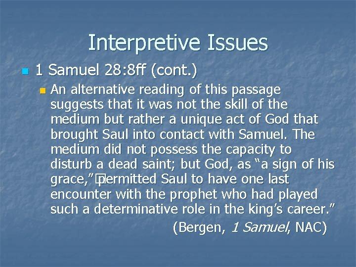 Interpretive Issues n 1 Samuel 28: 8 ff (cont. ) n An alternative reading