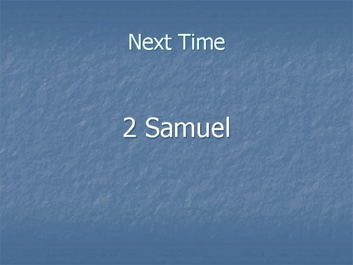 Next Time 2 Samuel