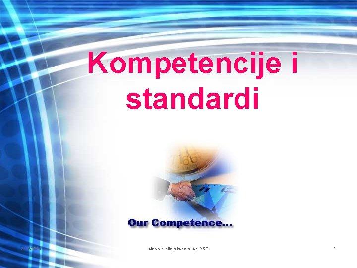 Kompetencije i standardi 3/12/2021 alen vukelić , stručni skup ASO 1