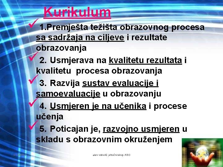 Kurikulum ü 1. Premješta težišta obrazovnog procesa sa sadržaja na ciljeve i rezultate obrazovanja