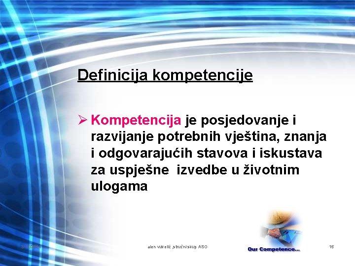 Definicija kompetencije Ø Kompetencija je posjedovanje i razvijanje potrebnih vještina, znanja i odgovarajućih stavova