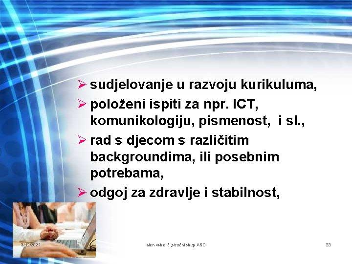 Ø sudjelovanje u razvoju kurikuluma, Ø položeni ispiti za npr. ICT, komunikologiju, pismenost, i
