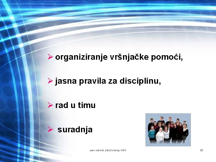 Ø organiziranje vršnjačke pomoći, Ø jasna pravila za disciplinu, Ø rad u timu Ø