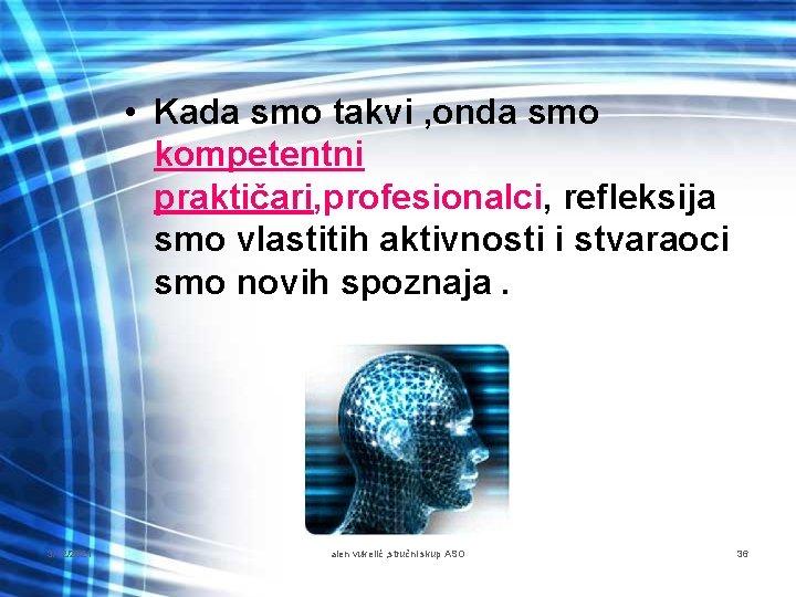 • Kada smo takvi , onda smo kompetentni praktičari, profesionalci, refleksija smo vlastitih