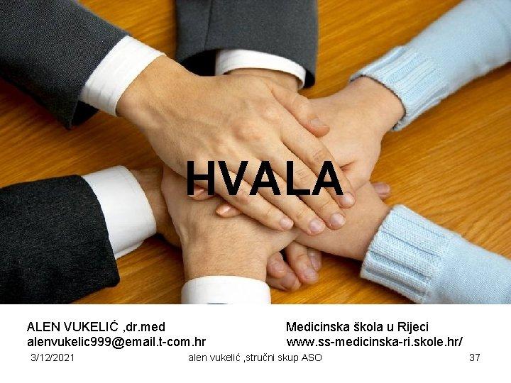 HVALA ALEN VUKELIĆ , dr. med alenvukelic 999@email. t-com. hr 3/12/2021 Medicinska škola u