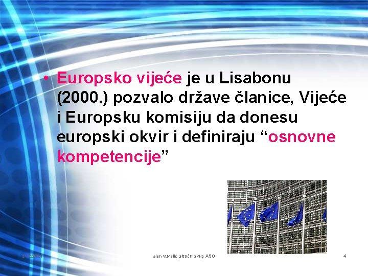 • Europsko vijeće je u Lisabonu (2000. ) pozvalo države članice, Vijeće i