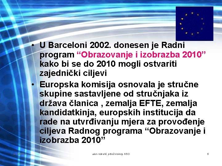 """• U Barceloni 2002. donesen je Radni program """"Obrazovanje i izobrazba 2010"""" kako"""